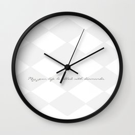 May your life be filled with diamonds  Wall Clock