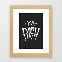 Ya Bish Framed Art Print