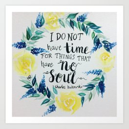 """Charles Bukowski quote """"I do not have time for things that have no soul."""" Art Print"""