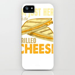 I'm Just Here for the Grilled Cheese Sandwich  iPhone Case