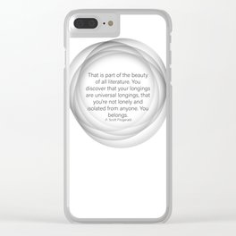 That is part of the beauty of all literature. You discover that your longings are universal longings Clear iPhone Case