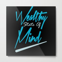 wealthy state of mind Metal Print
