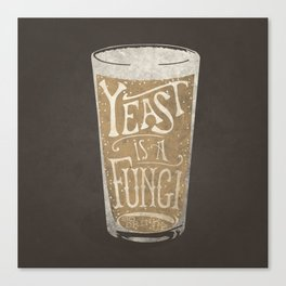 Yeast is a Fungi - Beer Pint Canvas Print