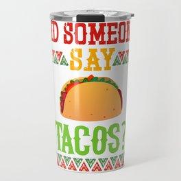 Did Someone Say Tacos Travel Mug