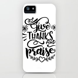 Give Thanks And Praise iPhone Case