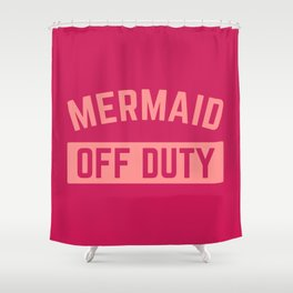 Mermaid Off Duty Funny Quote Shower Curtain
