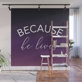 Because he lives Wall Mural