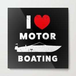 I love Motor Boating Motorboat Fan Gift Metal Print