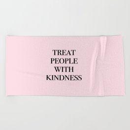 treat people with kindness Beach Towel