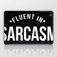 sarcasm iPad Cases featuring Fluent in Sarcasm  by octopusiscool