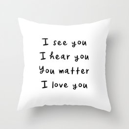 I see you, I hear you, You matter, I love you, empowering, validation, positive, healing quote Throw Pillow