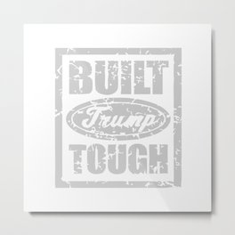 BUILT TRUMP TOUGH Metal Print