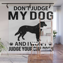 Don't judge my dog and i won't judge your children Wall Mural