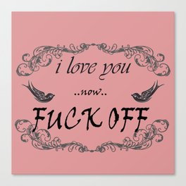 I love you now fuck off Canvas Print