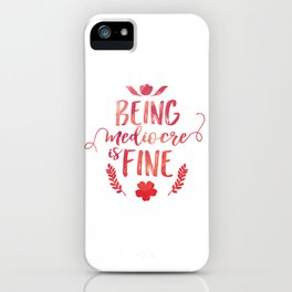Being mediocre is fine iPhone Case