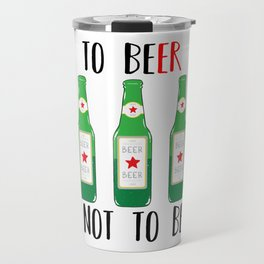 To BEer ot not to BEer Travel Mug
