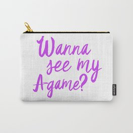 Wanna See My A-Game? Carry-All Pouch