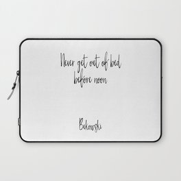 Never Get Out Of Bed Before Noon, Bedroom Wall Art, Wall Decor, Bukowski Laptop Sleeve