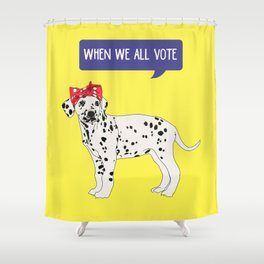 Political Pup - When We All Vote Dalmatian Shower Curtain