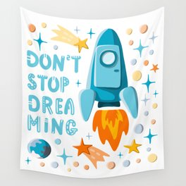 Don't stop dreaming. Lettering and cartoon rocket motivational illustration Wall Tapestry