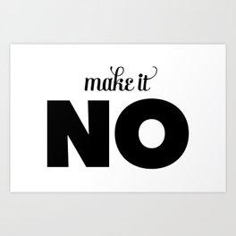 Make it NO Art Print