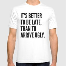 IT'S BETTER TO BE LATE THAN TO ARRIVE UGLY MEDIUM White Mens Fitted Tee