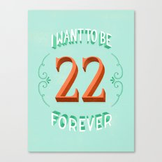 I Want to Be 22 Forever Canvas Print