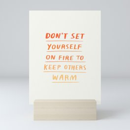 Don't Set Yourself On Fire Quote Mini Art Print