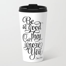 Inspirational Print, Motivation poster Be So Good They Can't Ignore You, Steve Martin, Printable Travel Mug