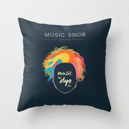 Music to DYE for — Music Snob Tip #075 Throw Pillow