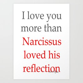 I Love You More Than Narcissus Loved His Reflection Art Print
