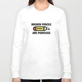 Broken Pencils Are Pointless Long Sleeve T-shirt