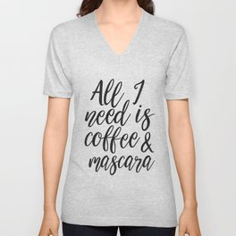 All I Need Is COFFEE AND MASCARA, Funny Print,Coffee Sign,Girls Room Decor,Quote Prints,Girly Print, Unisex V-Neck