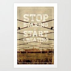 Stop Staring & Start Creating Art Print