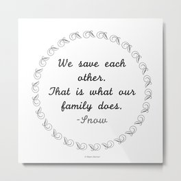 We Save Each Other. That's What Our Family Does. - Snow Metal Print