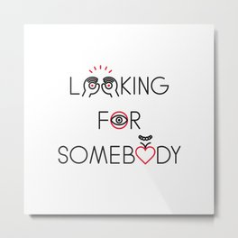 LOOKING - LOOKING FOR SOMEBODY - Metal Print