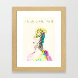 Marie Antoinette-Heads Will Roll Framed Art Print