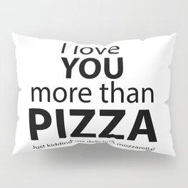 I love you more than pizza. Just kidding, my delicious mozzarella! Pillow Sham