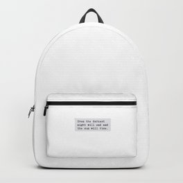 even the darkest  night will end and  the sun will rise Backpack