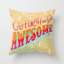 Go Forth and Be Awesome Throw Pillow