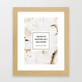 I believe in another life I was coffee Framed Art Print