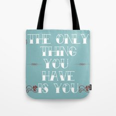 You Are All You Have And... Tote Bag