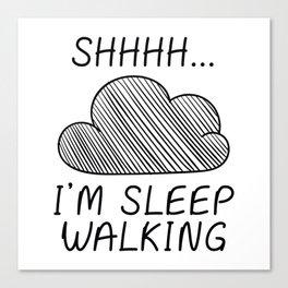 Shhh I'm Sleepwalking Canvas Print