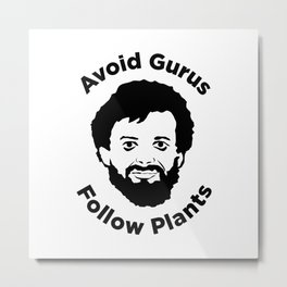 Terence Mckenna - Avoid Gurus, Follow Plants Metal Print
