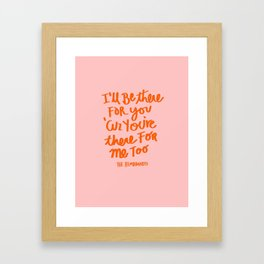 I'll Be There For You Print Framed Art Print