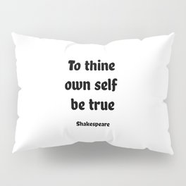 To thine own self be true - Shakespeare Pillow Sham
