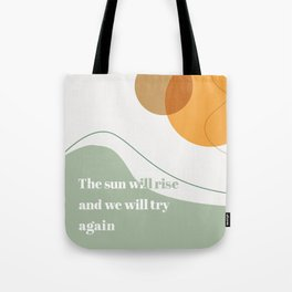 The Sun Will Rise and We Will Try Again Tote Bag