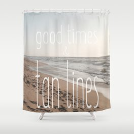 Good Times & Tan Lines Shower Curtain