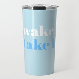 you wake him you take him Travel Mug