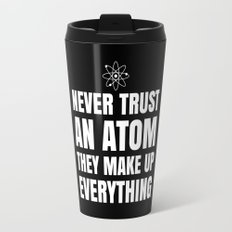 NEVER TRUST AN ATOM THEY MAKE UP EVERYTHING (Black & White) Travel Mug